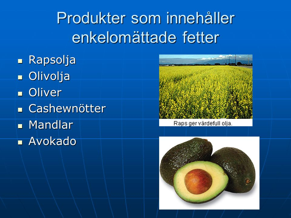 Produkter som innehåller enkelomättade fetter