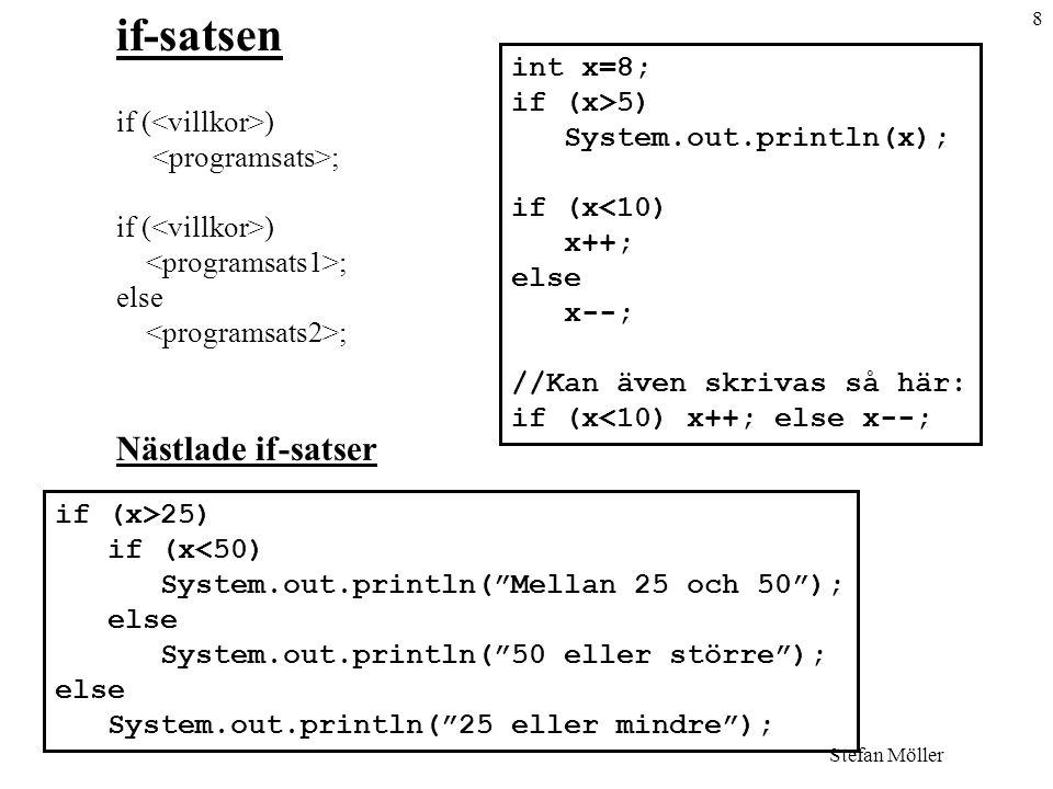 if-satsen Nästlade if-satser int x=8; if (<villkor>) if (x>5)