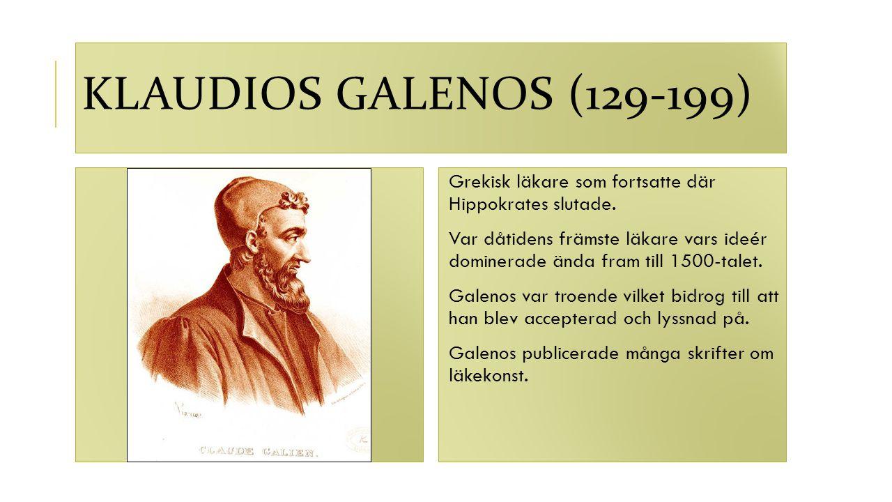 Klaudios Galenos (129-199) Grekisk läkare som fortsatte där Hippokrates slutade.