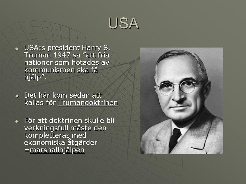 USA USA:s president Harry S. Truman 1947 sa att fria nationer som hotades av kommunismen ska få hjälp .