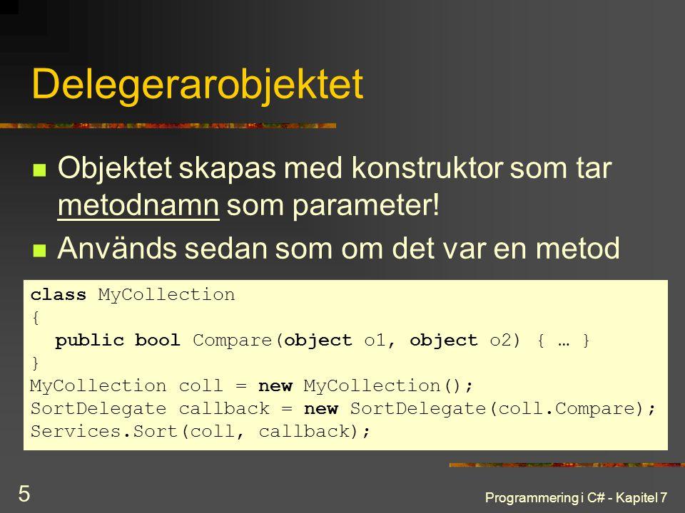 Delegerarobjektet Objektet skapas med konstruktor som tar metodnamn som parameter! Används sedan som om det var en metod.