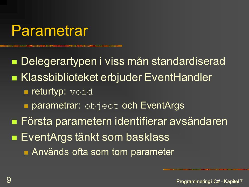 Parametrar Delegerartypen i viss mån standardiserad