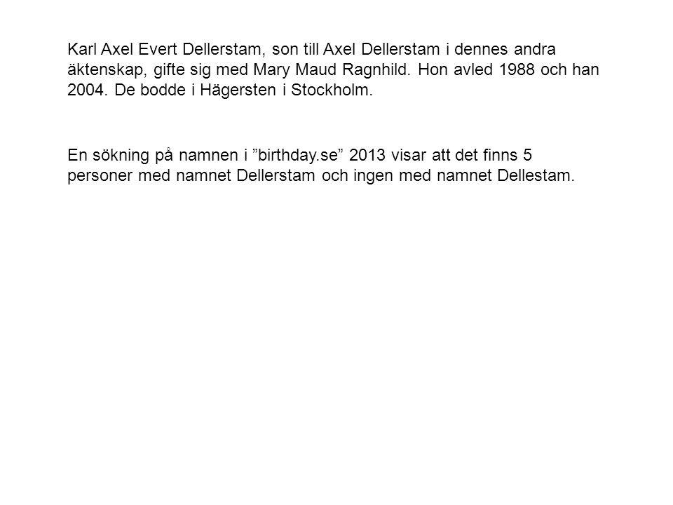 Karl Axel Evert Dellerstam, son till Axel Dellerstam i dennes andra äktenskap, gifte sig med Mary Maud Ragnhild. Hon avled 1988 och han 2004. De bodde i Hägersten i Stockholm.
