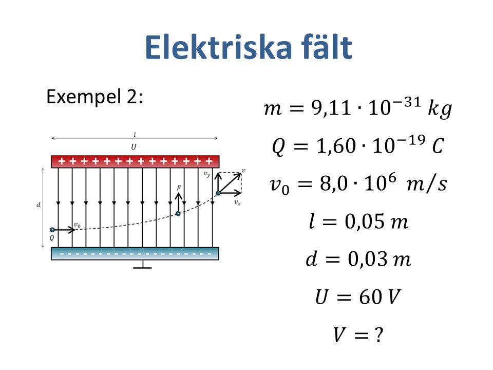 Elektriska fält Exempel 2: 𝑚=9,11∙ 10 −31 𝑘𝑔 𝑄=1,60∙ 10 −19 𝐶