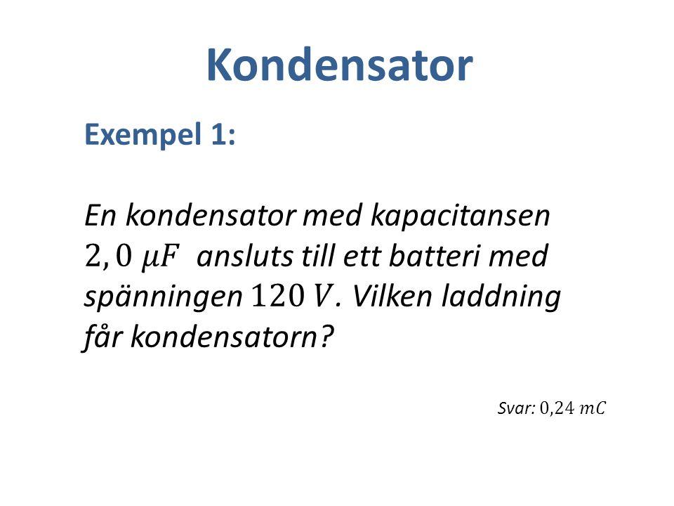 Kondensator Exempel 1: En kondensator med kapacitansen 2, 0 𝜇𝐹 ansluts till ett batteri med spänningen 120 𝑉. Vilken laddning får kondensatorn