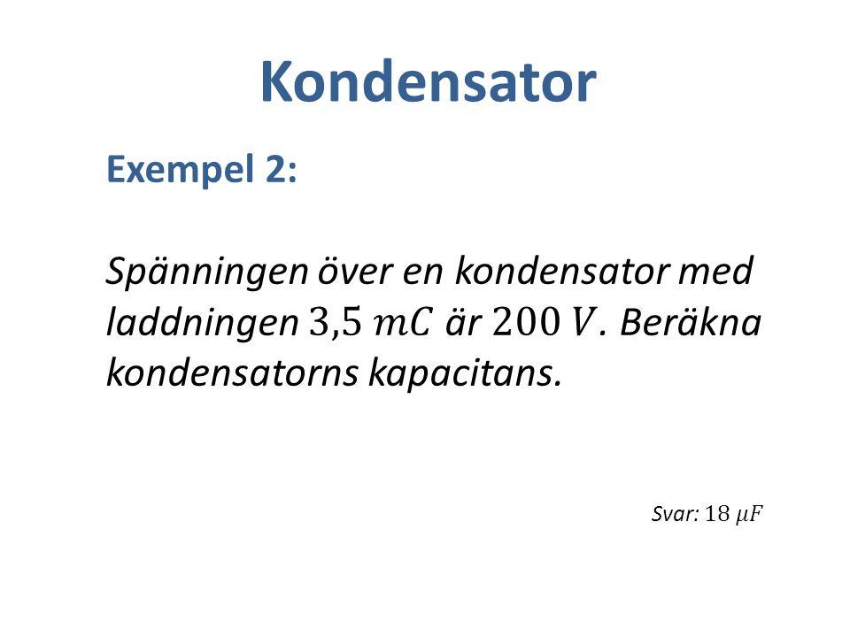 Kondensator Exempel 2: Spänningen över en kondensator med laddningen 3,5 𝑚𝐶 är 200 𝑉. Beräkna kondensatorns kapacitans.