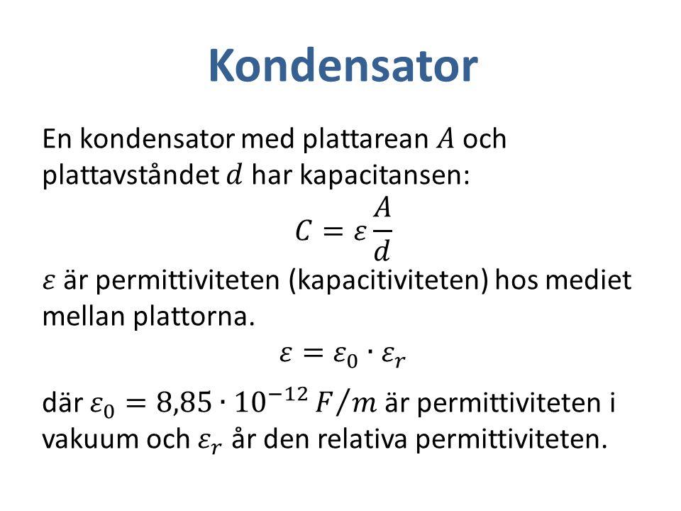 Kondensator En kondensator med plattarean 𝐴 och plattavståndet 𝑑 har kapacitansen: 𝐶=𝜀 𝐴 𝑑.
