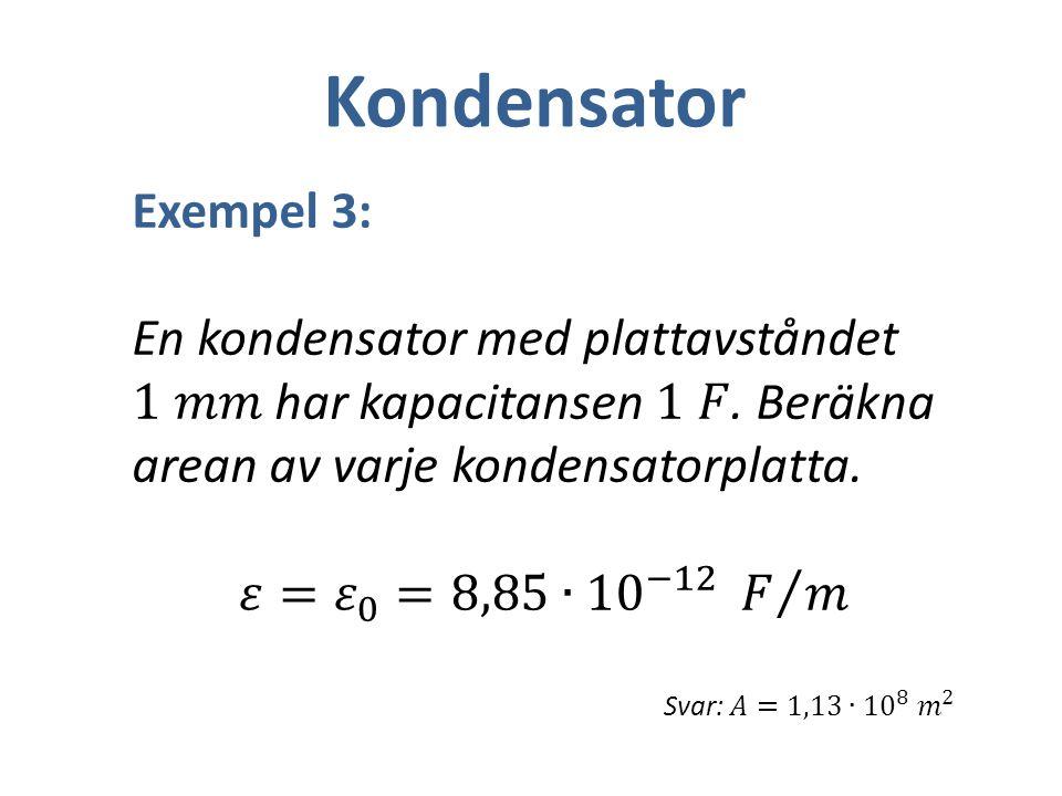 Kondensator Exempel 3: En kondensator med plattavståndet 1 𝑚𝑚 har kapacitansen 1 𝐹. Beräkna arean av varje kondensatorplatta.