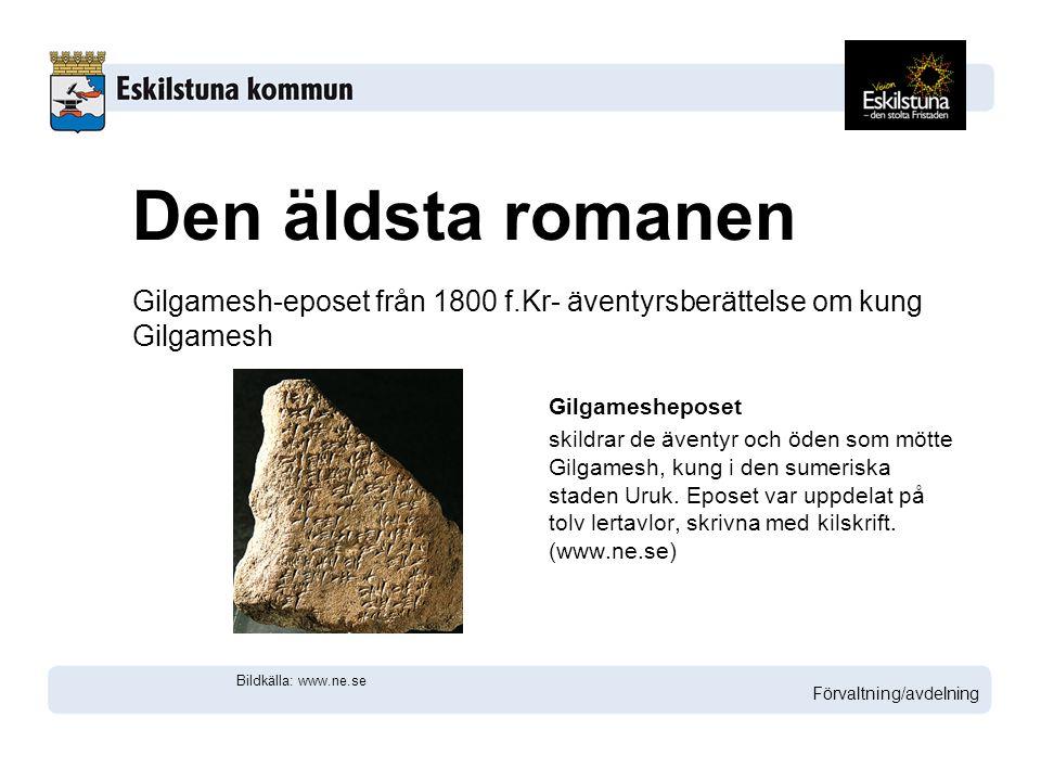 Den äldsta romanen Gilgamesh-eposet från 1800 f.Kr- äventyrsberättelse om kung Gilgamesh. Gilgamesheposet.