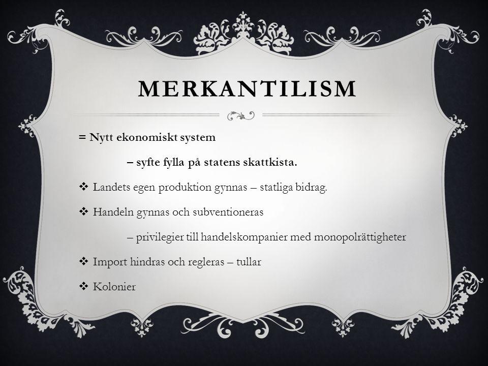 Merkantilism = Nytt ekonomiskt system