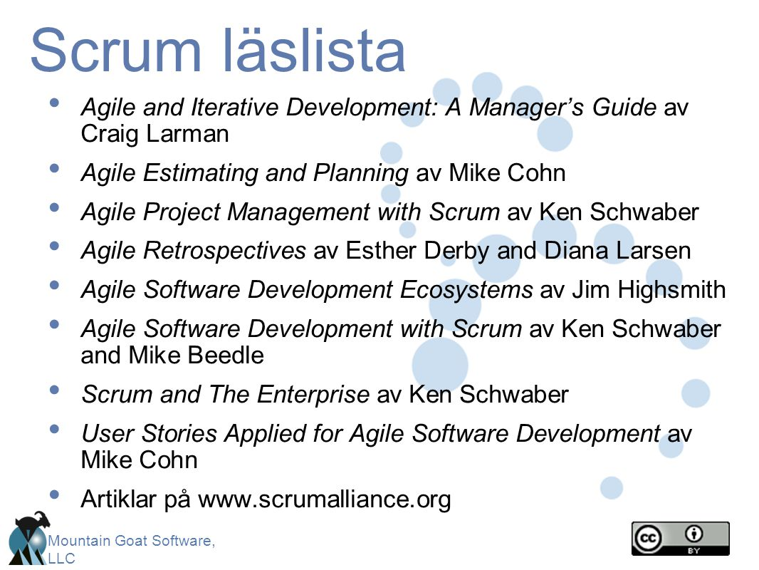 Scrum läslista Agile and Iterative Development: A Manager's Guide av Craig Larman. Agile Estimating and Planning av Mike Cohn.