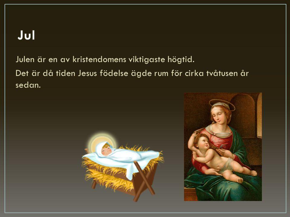Jul Julen är en av kristendomens viktigaste högtid.