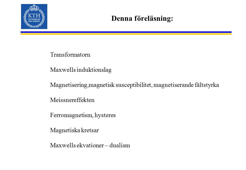 Denna föreläsning: Transformatorn Maxwells induktionslag