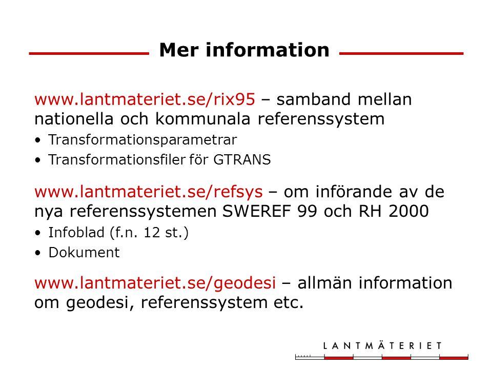 Mer information www.lantmateriet.se/rix95 – samband mellan nationella och kommunala referenssystem.