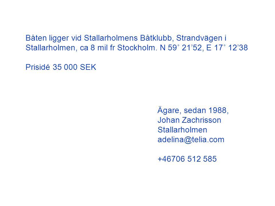 Båten ligger vid Stallarholmens Båtklubb, Strandvägen i Stallarholmen, ca 8 mil fr Stockholm. N 59˚ 21'52, E 17˚ 12'38