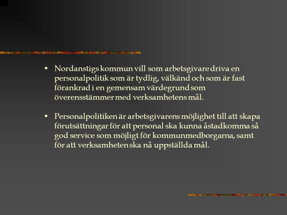 Nordanstigs kommun vill som arbetsgivare driva en personalpolitik som är tydlig, välkänd och som är fast förankrad i en gemensam värdegrund som överensstämmer med verksamhetens mål.