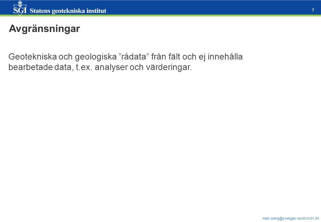 Avgränsningar Geotekniska och geologiska rådata från fält och ej innehålla bearbetade data, t.ex.