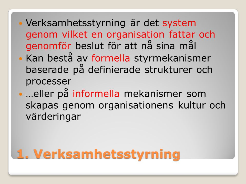 Verksamhetsstyrning är det system genom vilket en organisation fattar och genomför beslut för att nå sina mål