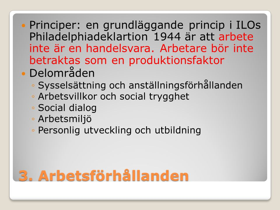 Principer: en grundläggande princip i ILOs Philadelphiadeklartion 1944 är att arbete inte är en handelsvara. Arbetare bör inte betraktas som en produktionsfaktor