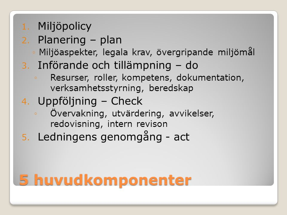 5 huvudkomponenter Miljöpolicy Planering – plan
