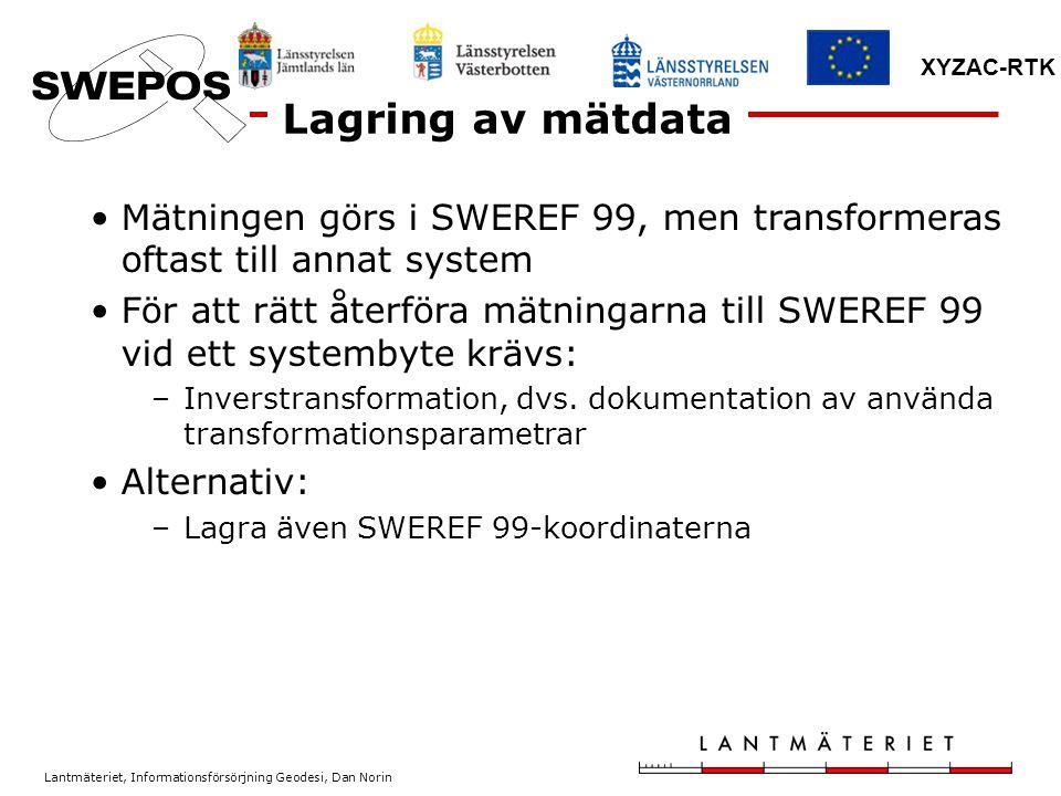 Lagring av mätdata Mätningen görs i SWEREF 99, men transformeras oftast till annat system.