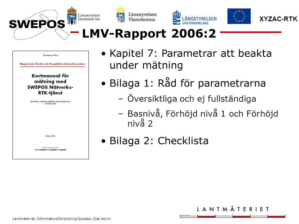 LMV-Rapport 2006:2 Kapitel 7: Parametrar att beakta under mätning