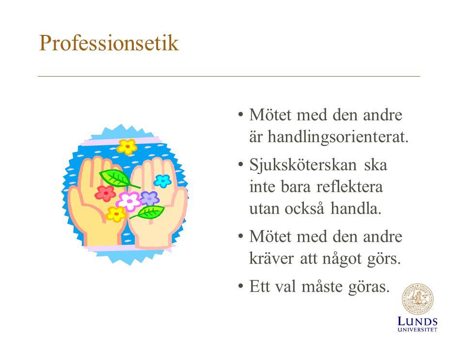 Professionsetik Mötet med den andre är handlingsorienterat.