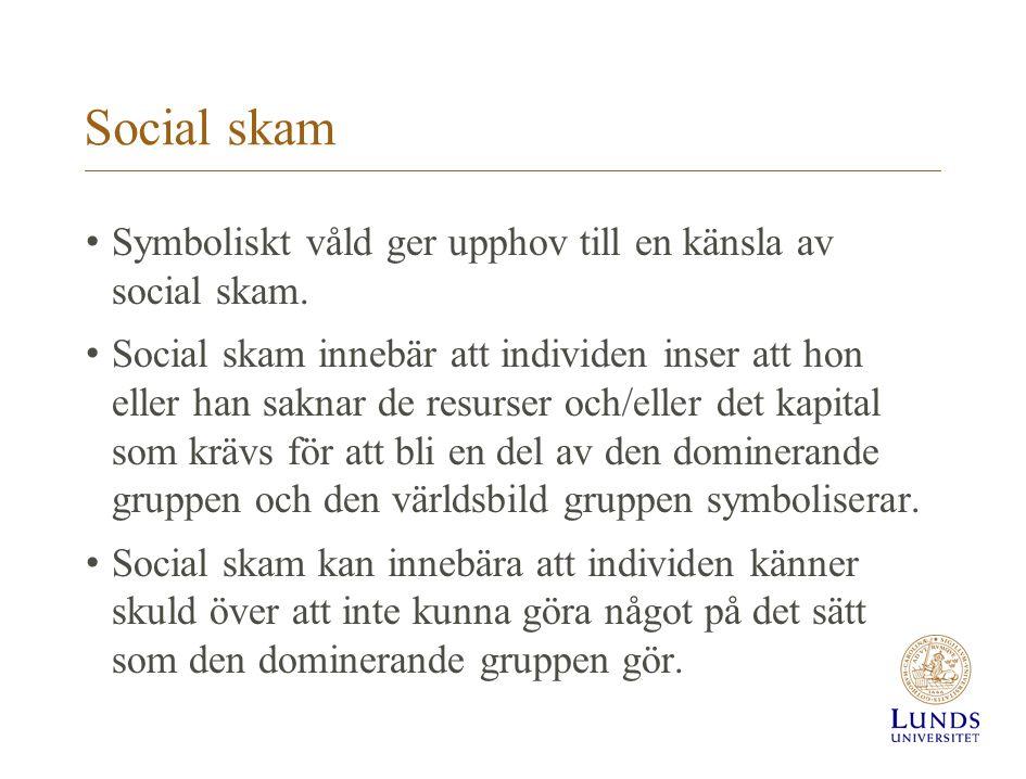 Social skam Symboliskt våld ger upphov till en känsla av social skam.
