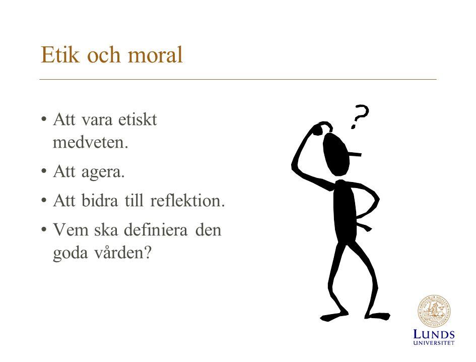 Etik och moral Att vara etiskt medveten. Att agera.