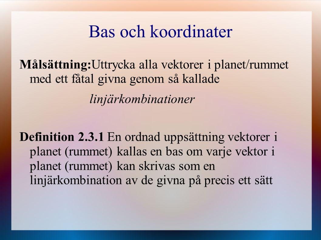 Bas och koordinater Målsättning:Uttrycka alla vektorer i planet/rummet med ett fåtal givna genom så kallade.