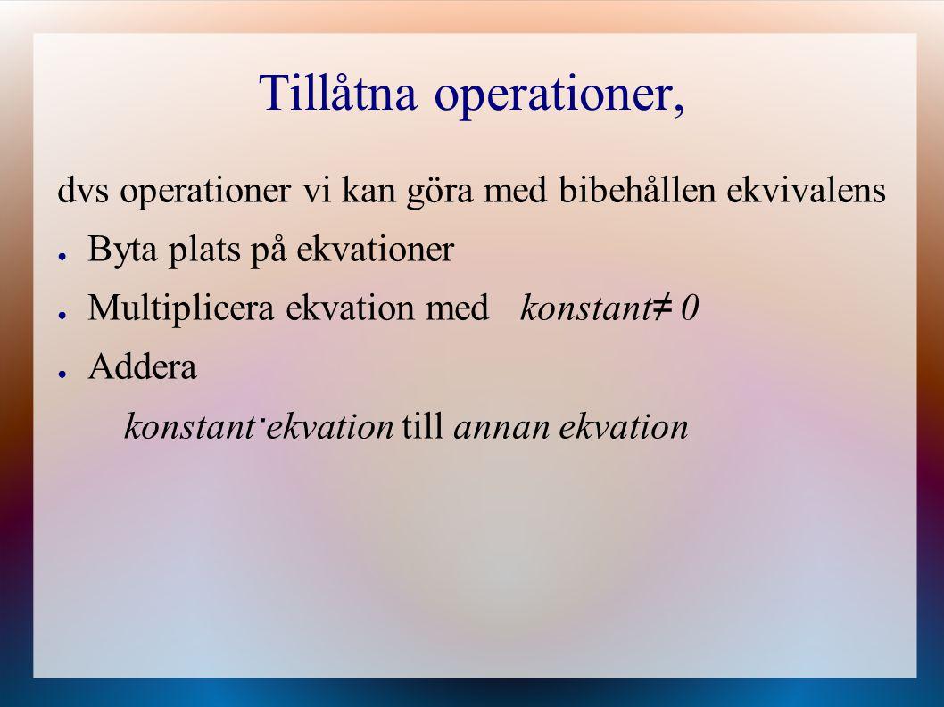 Tillåtna operationer, dvs operationer vi kan göra med bibehållen ekvivalens. Byta plats på ekvationer.