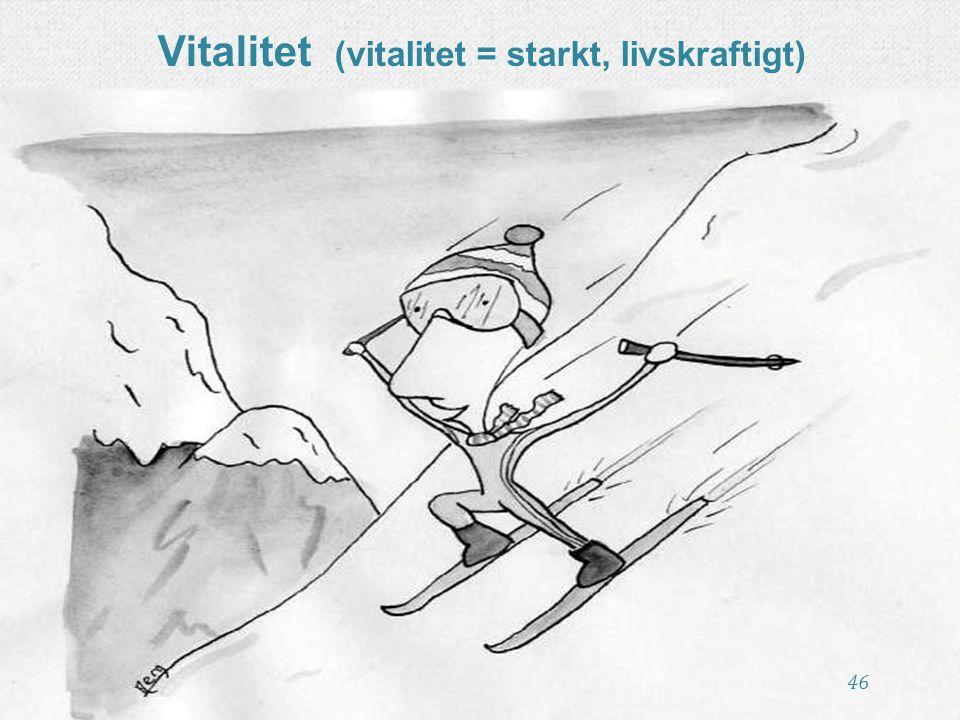 Vitalitet (vitalitet = starkt, livskraftigt)