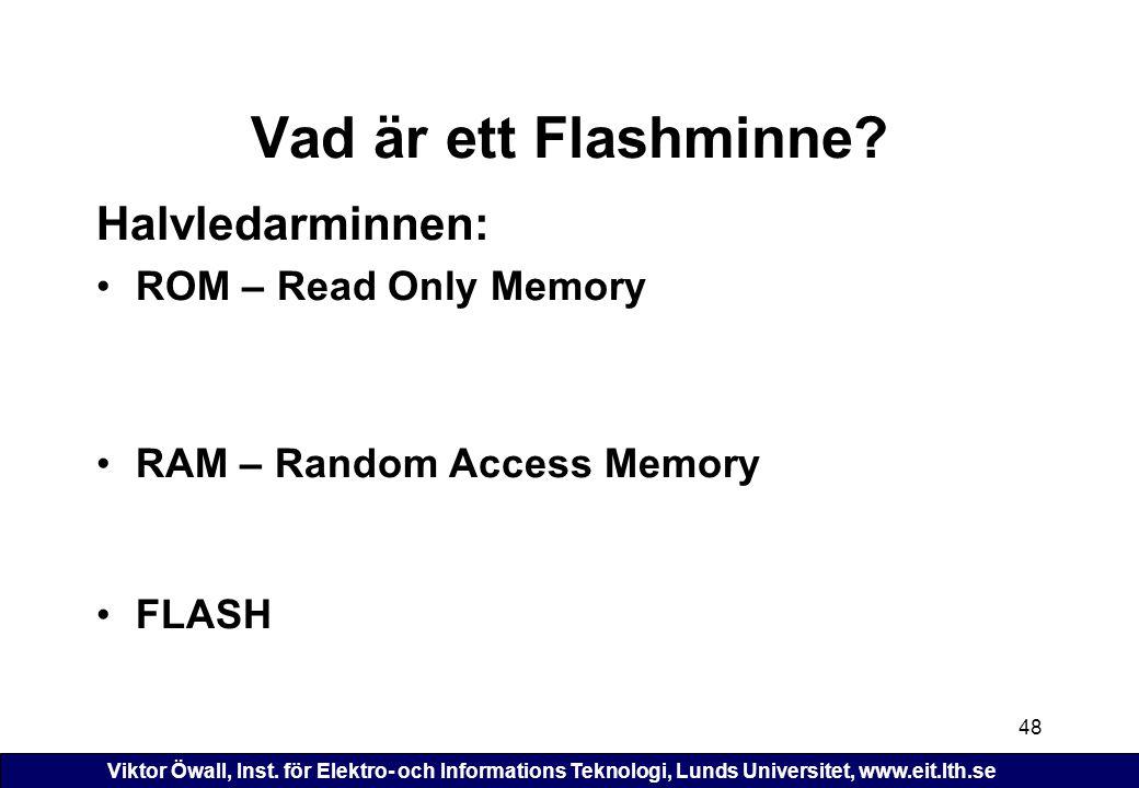 Vad är ett Flashminne Halvledarminnen: ROM – Read Only Memory