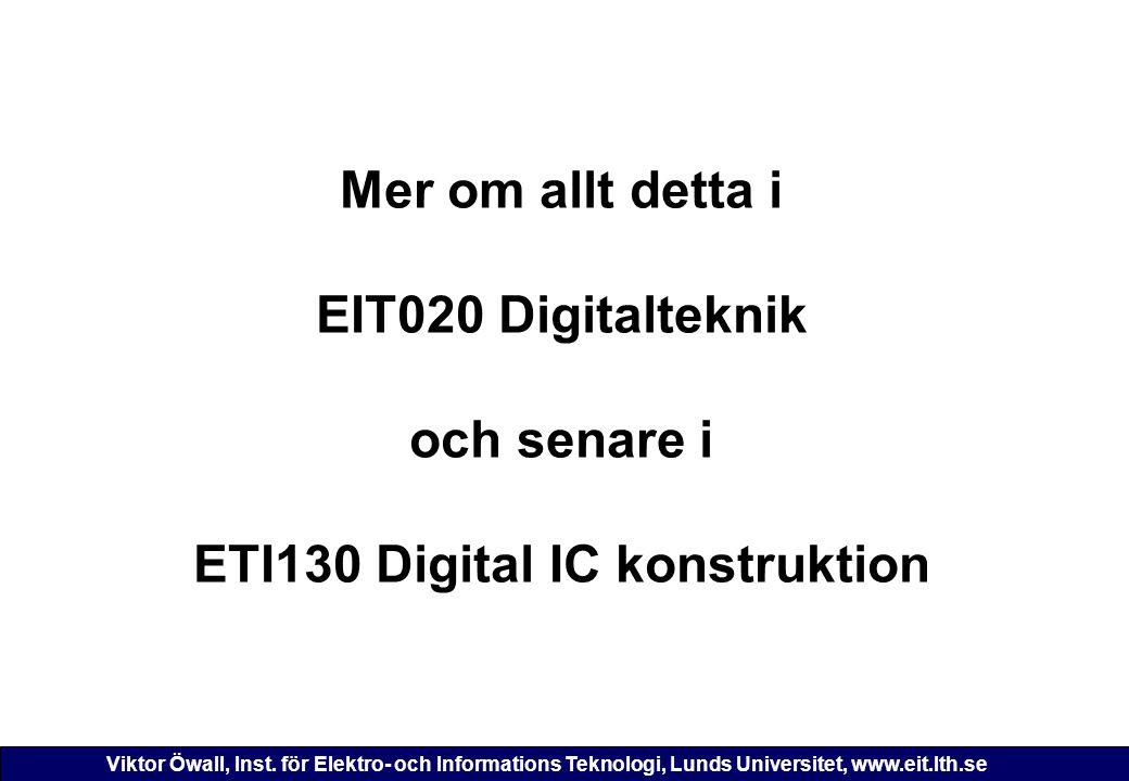 Mer om allt detta i EIT020 Digitalteknik och senare i ETI130 Digital IC konstruktion