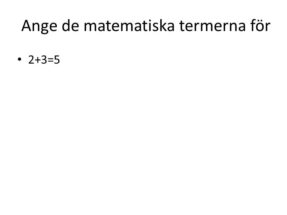 Ange de matematiska termerna för