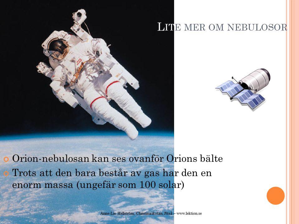 Lite mer om nebulosor Orion-nebulosan kan ses ovanför Orions bälte