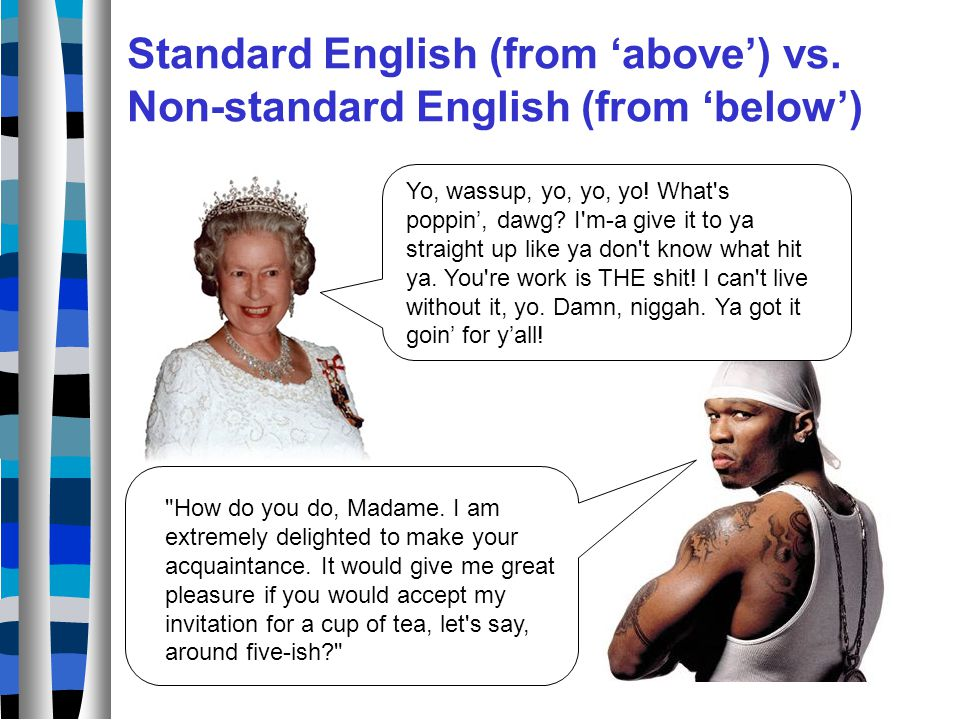 Standard English (from 'above') vs. Non-standard English (from 'below')