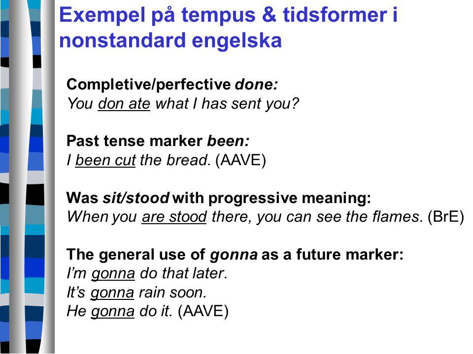 Exempel på tempus & tidsformer i nonstandard engelska