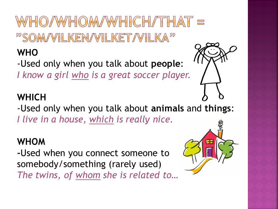 Who/whom/which/that = som/vilken/vilket/vilka