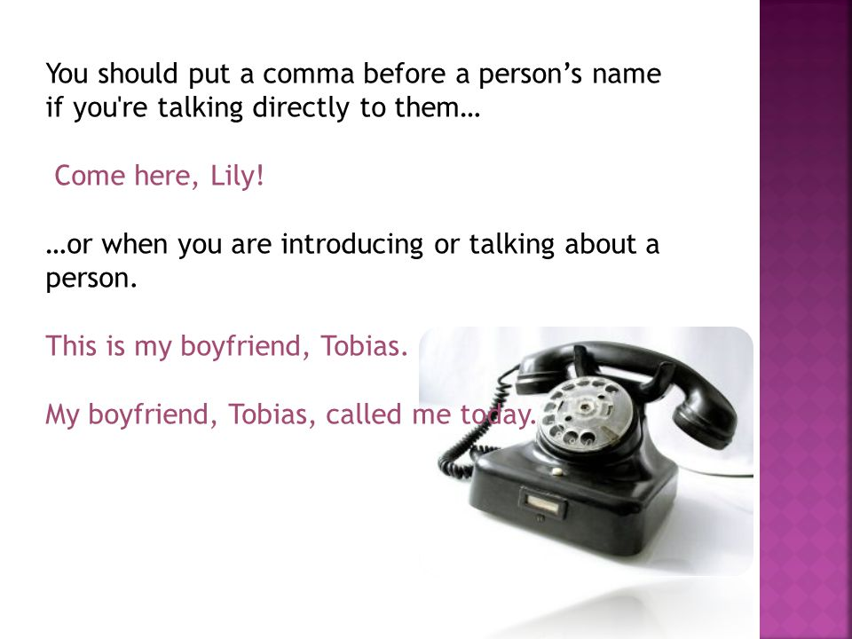 You should put a comma before a person's name if you re talking directly to them…
