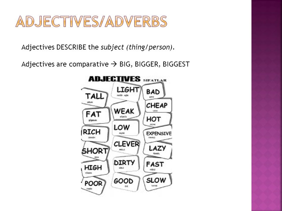 Adjectives/adverbs Adjectives DESCRIBE the subject (thing/person).
