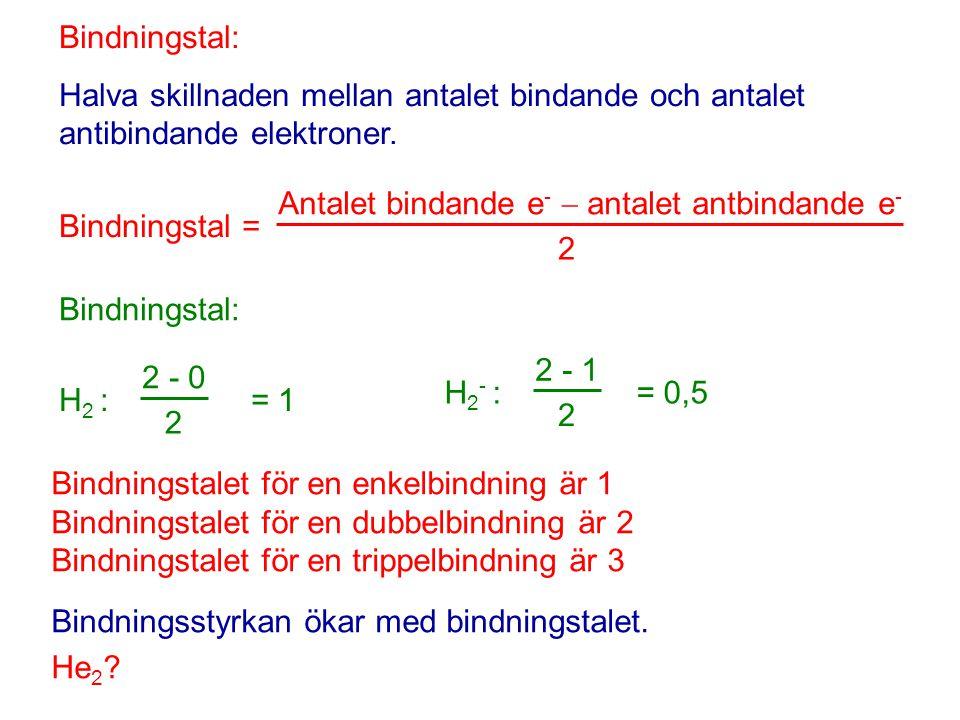 Bindningstal: Halva skillnaden mellan antalet bindande och antalet antibindande elektroner. Antalet bindande e-  antalet antbindande e-