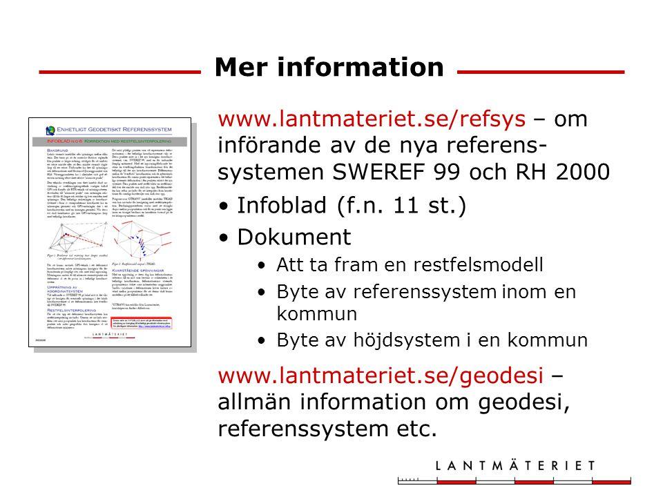 Mer information www.lantmateriet.se/refsys – om införande av de nya referens-systemen SWEREF 99 och RH 2000.