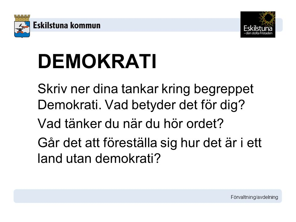 DEMOKRATI Skriv ner dina tankar kring begreppet Demokrati. Vad betyder det för dig Vad tänker du när du hör ordet