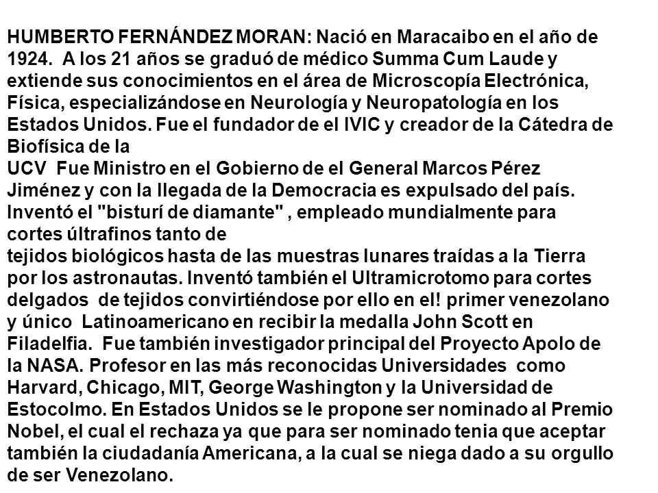 HUMBERTO FERNÁNDEZ MORAN: Nació en Maracaibo en el año de 1924