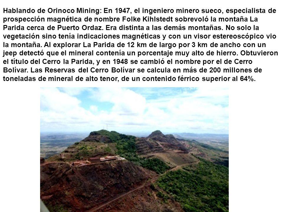 Hablando de Orinoco Mining: En 1947, el ingeniero minero sueco, especialista de prospección magnética de nombre Folke Kihlstedt sobrevoló la montaña La Parida cerca de Puerto Ordaz.