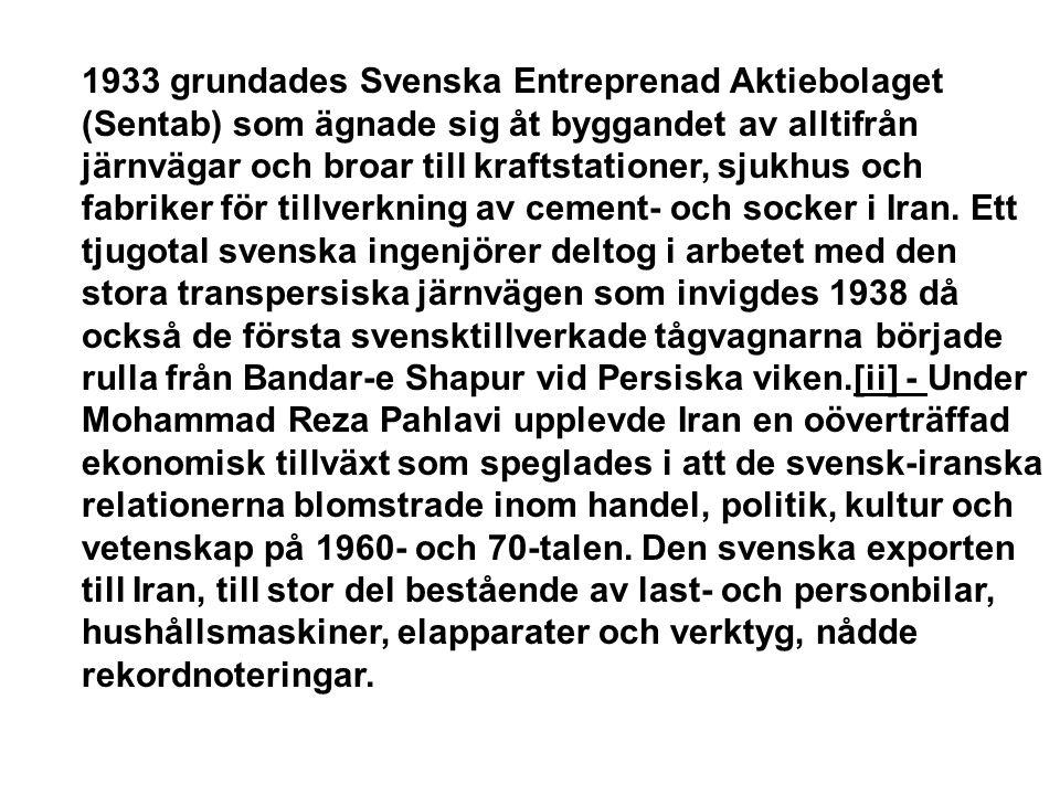 1933 grundades Svenska Entreprenad Aktiebolaget (Sentab) som ägnade sig åt byggandet av alltifrån järnvägar och broar till kraftstationer, sjukhus och fabriker för tillverkning av cement- och socker i Iran.
