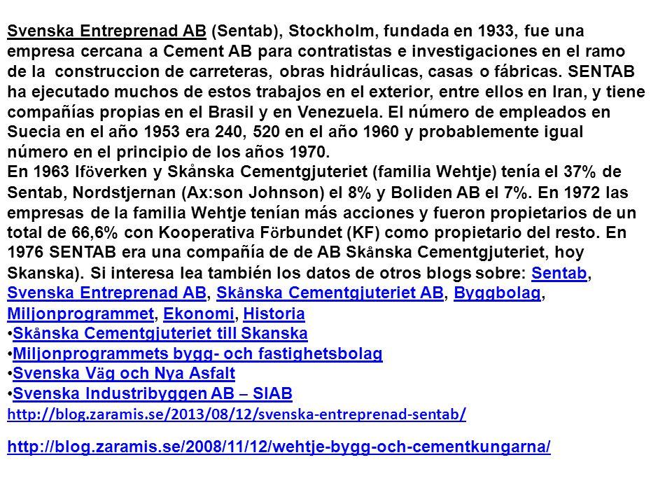 Svenska Entreprenad AB (Sentab), Stockholm, fundada en 1933, fue una empresa cercana a Cement AB para contratistas e investigaciones en el ramo de la construccion de carreteras, obras hidráulicas, casas o fábricas. SENTAB ha ejecutado muchos de estos trabajos en el exterior, entre ellos en Iran, y tiene compañías propias en el Brasil y en Venezuela. El número de empleados en Suecia en el año 1953 era 240, 520 en el año 1960 y probablemente igual número en el principio de los años 1970.