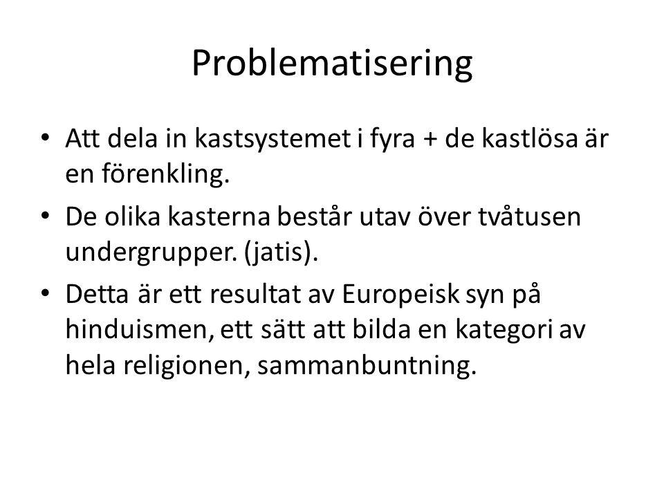 Problematisering Att dela in kastsystemet i fyra + de kastlösa är en förenkling. De olika kasterna består utav över tvåtusen undergrupper. (jatis).