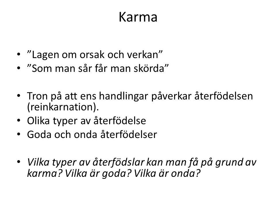 Karma Lagen om orsak och verkan Som man sår får man skörda